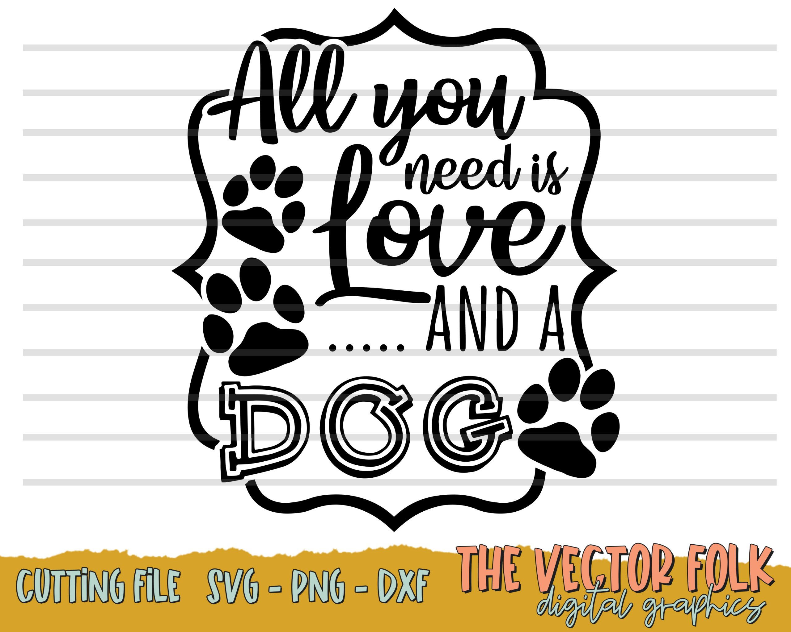 All You Need Is Love And A Dog Svg Dxf And Png The Southern Folk